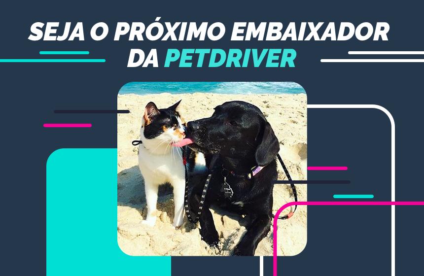 Seja Embaixador PetDriver! Inscreva-se!!